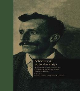 Medieval Scholarship: Biographical Studies on the Formation of a Discipline: History