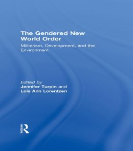 The Gendered New World Order: Militarism, Development, and the Environment
