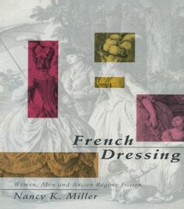 French Dressing: Women, Men, and Fiction in the Ancien Regime
