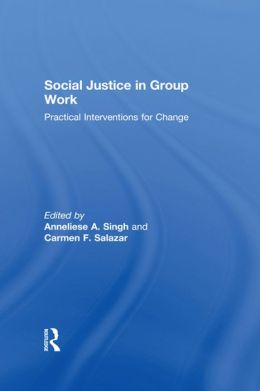 Social Justice in Group Work: Practical Interventions for Change