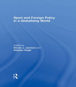 Sport and Foreign Policy in a Globalizing World