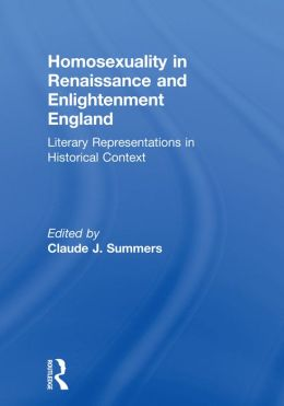 Homosexuality in Renaissance and Enlightenment England: Literary Representations in Historical Context