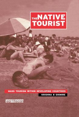 The Native Tourist: Mass Tourism Within Developing Countries