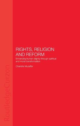 Rights, Religion and Reform: Enhancing Human Dignity through Spiritual and Moral Transformation