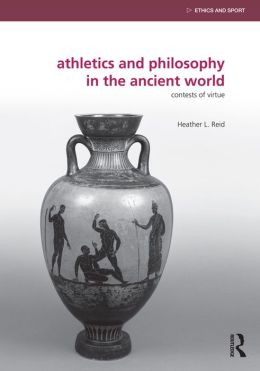 ATHLETIC & PHIL IN THE ANCIENT WRLD: Contests of Virtue