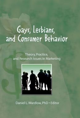 GAYS, LESBIANS, AND CONSUMER BEHAVI: Theory, Practice, and Research Issues in Marketing