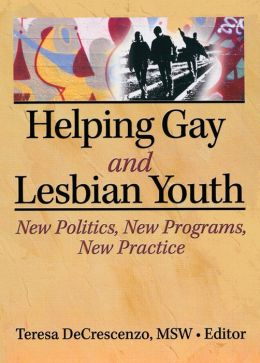 HELPING GAY AND LESBIAN YOUTH: New Policies, New Programs, New Practice