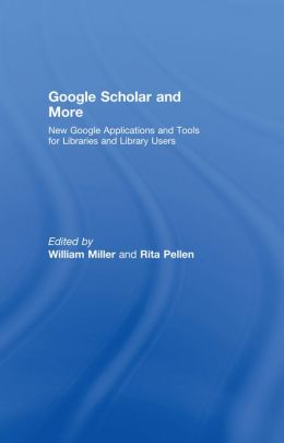 GOOGLE SCHOLAR AND MORE - MILLER: New Google Applications and Tools for Libraries and Library Users
