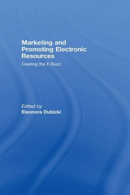 MARKETING AND PROMOTING ELECTRONIC: Creating the E-Buzz!