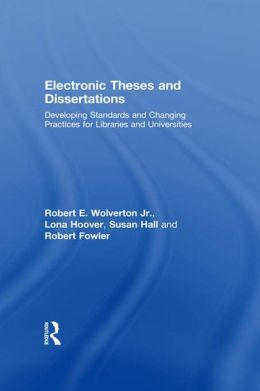 Electronic Theses and Dissertations: Developing Standards and Changing Practices for Libraries and Universities
