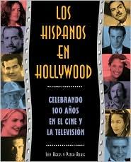 Los Hispanos En Hollywood: Celebrando Cien Anos En El Cine Y la Television