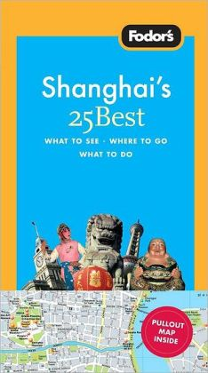 Fodor's Shanghai's 25 Best, 3rd Edition
