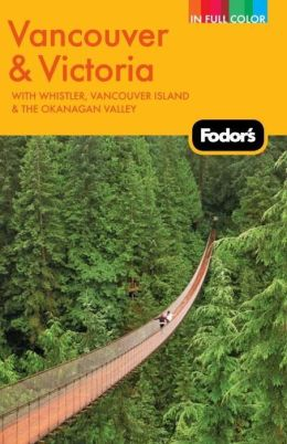 Fodor's Vancouver & Victoria, 2nd Edition with Whistler, Vancouver Island & the Okanagan Valley