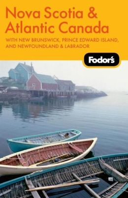 Fodor's Nova Scotia & Atlantic Canada, 11th Edition With New Brunswick, Prince Edward Island, and Newfoundland & Labrador