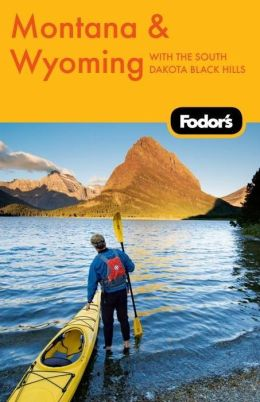 Fodor's Montana & Wyoming, 4th Edition with the South Dakota Black Hills