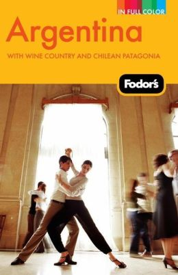 Fodor's Argentina, 6th Edition with Wine Country and Chilean Patagonia