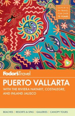 Fodor's Puerto Vallarta, 5th Edition With the Riviera Nayarit, Costalegre, and Inland Jalisco