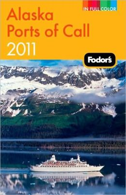 Fodor's Alaska Ports of Call 2011