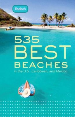 Fodor's 535 Best Beaches, 1st Edition in the U.S., Caribbean, and Mexico