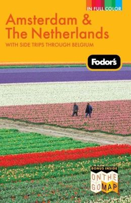 Fodor's Amsterdam & the Netherlands, 2nd Edition with Side Trips Through Belgium