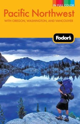Fodor's Pacific Northwest, 18th Edition with Oregon, Washington, and Vancouver