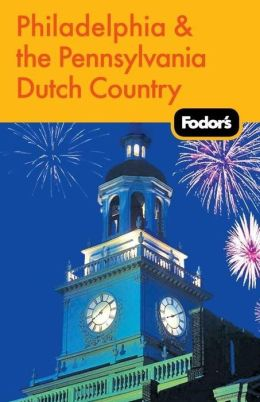 Fodor's Philadelphia & the Pennsylvania Dutch Country, 16th Edition