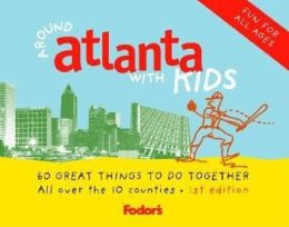 Fodor's Around Atlanta with Kids 68 Great Things to Do Together (Fodor's Around the city with Kids Series)