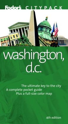 Fodor's Citypack Washington, D.C. the Ultimate Key to the City A Complete Pocket Guide, Plus a Full-Sized Color Map