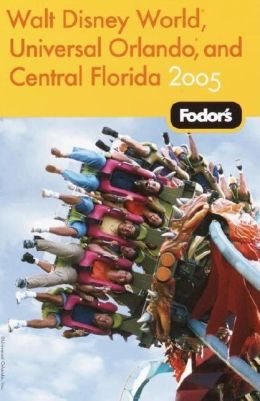 Walt Disney World, Universal Orlando, and Central Florida 2005 (Fodor's Gold Guides Series)