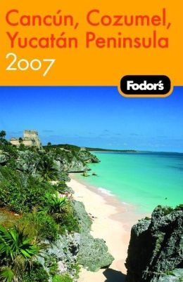 Fodor's Cancun, Cozumel and the Yucatan Peninsula 2007