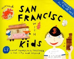 Fodor's Around San Francisco with Kids, 3rd Edition