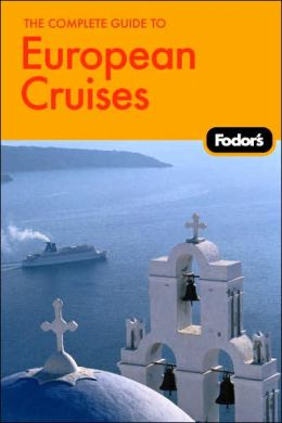 The Complete Guide to European Cruises: A Cruise Lover's Guide to Selecting the Right Trip, with All the Best Ports of Call