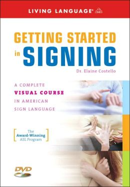 Getting Started in Signing: A Complete Visual Course in American Sign Language
