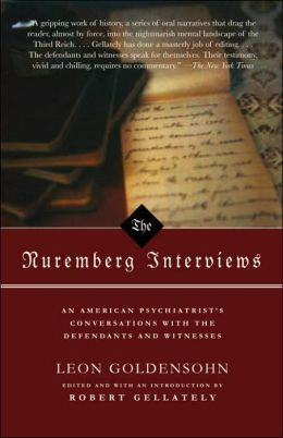 The Nuremberg Interviews: An American Psychiatrist's Coversations with the Defendants and Witnesses