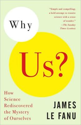 Why Us?: How Science Rediscoveerd the Mystery of Ourselves