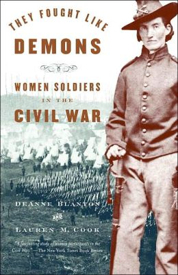 They Fought like Demons: Women Soldiers of the American Civil War