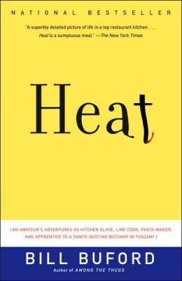 Heat: An Amateur's Adventures as Kitchen Slave, Line Cook, Pasta-Maker, and Apprentice to a Dante-Quoting Butcher in Tuscany