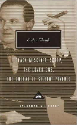 Black Mischief, Scoop, The Loved One, The Ordeal of Gilbert Pinfold (Everyman's Library)