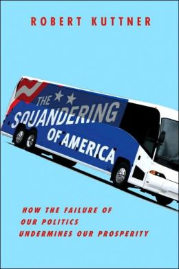 The Squandering of America: How the Failure of Our Politics Endangers Our Prosperity