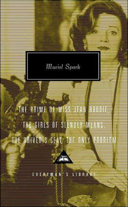 Muriel Spark(Everymany's Library Series): The Prime of Miss Jean Brodie, The Girls of Slender Means, The Driver's Seat, The Only Problem