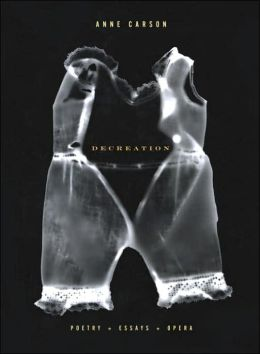 Decreation: Poetry, Essays, Opera