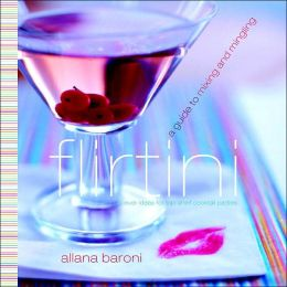 Flirtini: A Guide to Mixing and Mingling: Clever Ideas for Top-Shelf Cocktail Parties