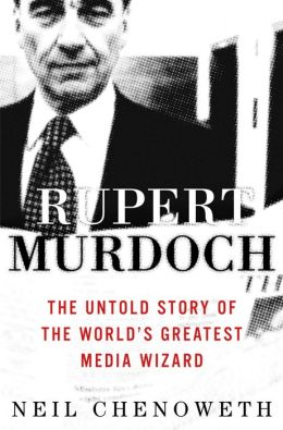 Rupert Murdoch: The Untold Story of the World's Greatest Media Wizard