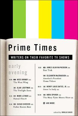Prime Times: Writers on Their Favorite TV Shows