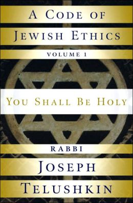 A Code of Jewish Ethics: You Shall Be Holy