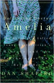 Delivering Doctor Amelia: The Story of a Gifted Young Obstetrician's Mistake and the Psychologist Who Helped Her