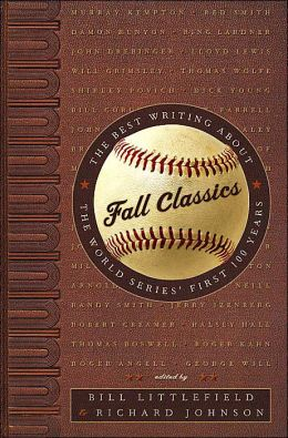 Fall Classics: The Best Writing about the World Series' First Hundred Years