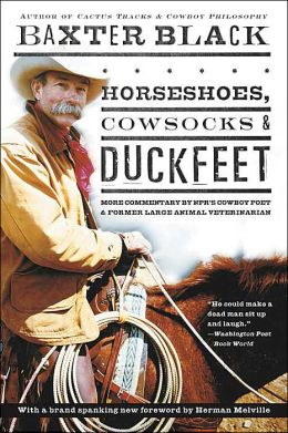Horseshoes, Cowsocks and Duckfeet: More Commentary by NPR's Cowboy Poet and Former Large Animal Veterinarian