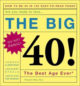 The Big 40!: Are You Ready to Face ... the Best Age Ever*