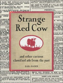 Strange Red Cow: And Other Curious Classified Ads from the Past